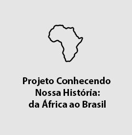 Projeto Conhecendo Nossa História: da África ao Brasil
